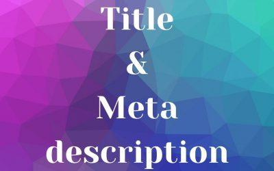 Comment travailler vos balises title et meta description pour votre référencement?